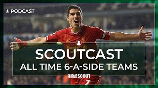 ALL TIME 6-A-SIDE TEAMS | SCOUTCAST #330 | Fantasy Premier League Tips 19/20