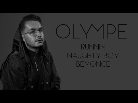 RUNNIN - OLYMPE NAUGHTY BOY / BEYONCE COVER