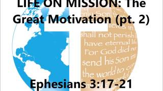 LIFE ON MISSION: The Great Motivation (pt.2) - August 6, 2017