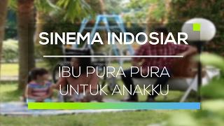 Sinema Indosiar - Ibu Pura Pura Untuk Anakku