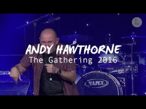 The Gathering 2016 - Session 2: Andy Hawthorne