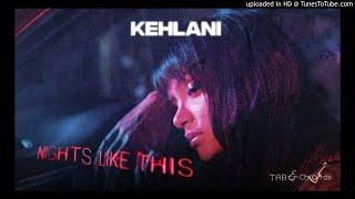 Kehlani - Nights Like This  (ft. Ty Dolla $ign)