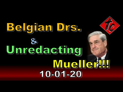 TRUTHIFICATION CHRONICLES - Belgian Doctors & Unredacting Mueller!!!