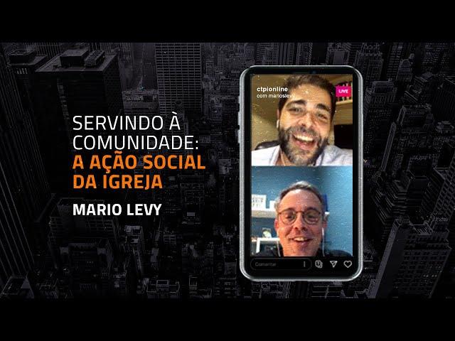Servindo a Comunidade: A Ação Social da Igreja   Mario Levy