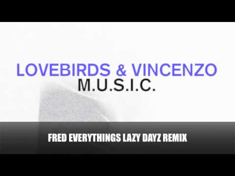 Lovebirds & Vincenzo - Music (M.U.S.I.C.) - Fred Everythings Lazy Dayz Remix