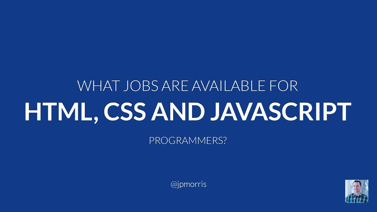 what it jobs are available for html css and javascript programmers