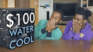 The $100 FULL Custom Water Cool Loop w/ My Little Brother!