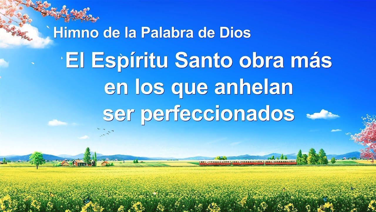 Canción cristiana   El Espíritu Santo obra más en los que anhelan ser perfeccionados
