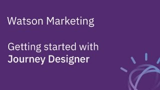 Watson Marketing - Getting Started with Journey Designer