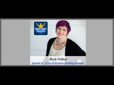 Business Owner's Freedom Formula Show - 001: Nicole Holland - A Top 50 Business Building Rockstar