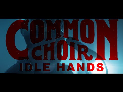 Common Choir - Idle Hands - Official Music Video