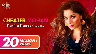 Kanika Kapoor Cheater Mohan ft. IKKA