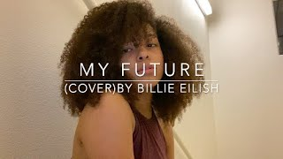 My Future (cover) By Billie Eilish