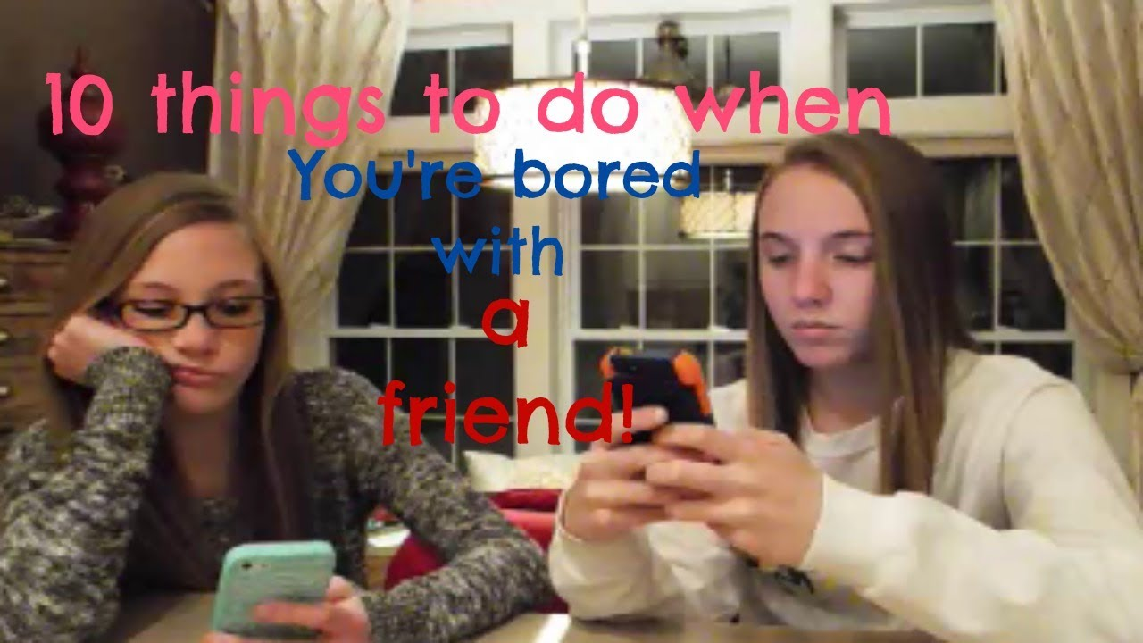 10 things to do when you re bored with a friend youtube