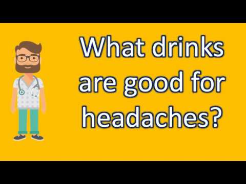 What Drinks Are Good For Headaches ? | Good Health And More
