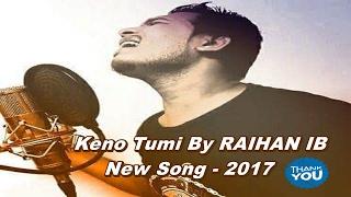 Keno Tumi By Raihan IB - Bangla New Song 2017