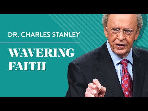 Wavering Faith – Dr. Charles Stanley