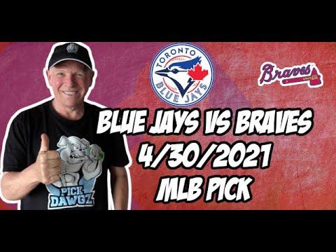Toronto Blue Jays vs Atlanta Braves 4/30/21 MLB Pick and Prediction MLB Tips Betting Pick