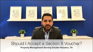 Property Management in Houston: Should I Accept a Tenant with Section 8 Voucher?