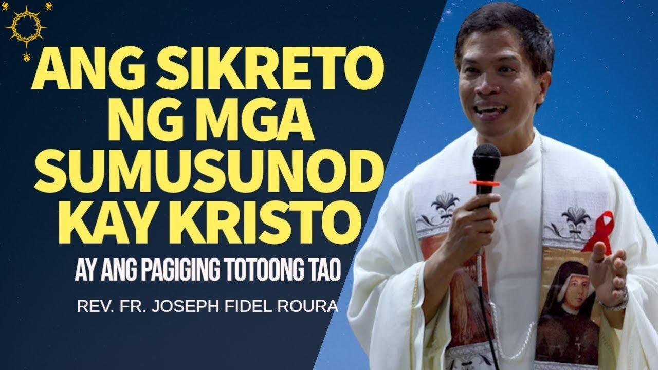 Download ANG SIKRETO NG MGA SUMUSUNOD KAY KRISTO AY ANG PAGIGING TOTOONG TAO   FR. FIDEL ROURA   HOMILY