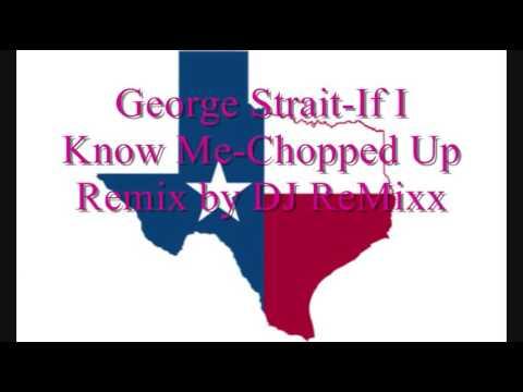 George Strait-If I Know Me Chopped Up Remix by DJ ReMixx