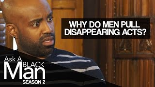 Why Do Men Disappear? | Ask A Black Man : Season 2 | MadameNoire