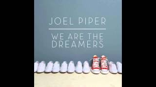 Joel Piper - We Are The Dreamers (NEW SONG 2014)