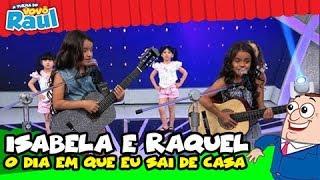 """Isabela e Raquel - """"O Dia em que Eu Saí de Casa"""""""
