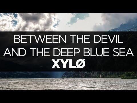 [LYRICS] XYLØ - Between the Devil and the Deep Blue Sea