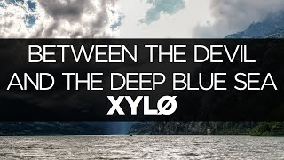 [LYRICS] XYLØ - Between the Devil and the Deep Blue Sea