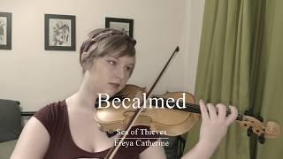 Becalmed - Sea of Thieves (Tavern Tune)   Freya Catherine [Vio…