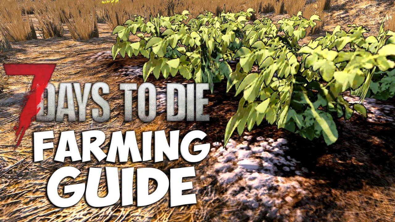 7 Days To Die Farming Guide Pc Xbox One Ps4 7 Days To Die Farming Guide Tutorial Alpha 15 14 Youtube