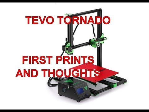 TEVO TORNADO 3D PRINTER - First prints and thoughts
