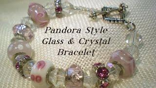 Pandora Style Glass Bead and Crystal Bracelet Video Tutorial