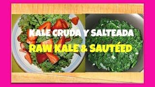 Raw Kale Salad & Saute Kale/ Cómo Preparar Kale Cruda Y Sofrita.