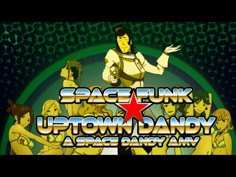Space Funk ☆ Uptown Dandy (Space Dandy AMV)