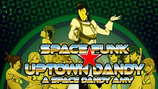 Repeat youtube video Space Funk ☆ Uptown Dandy (Space Dandy AMV)