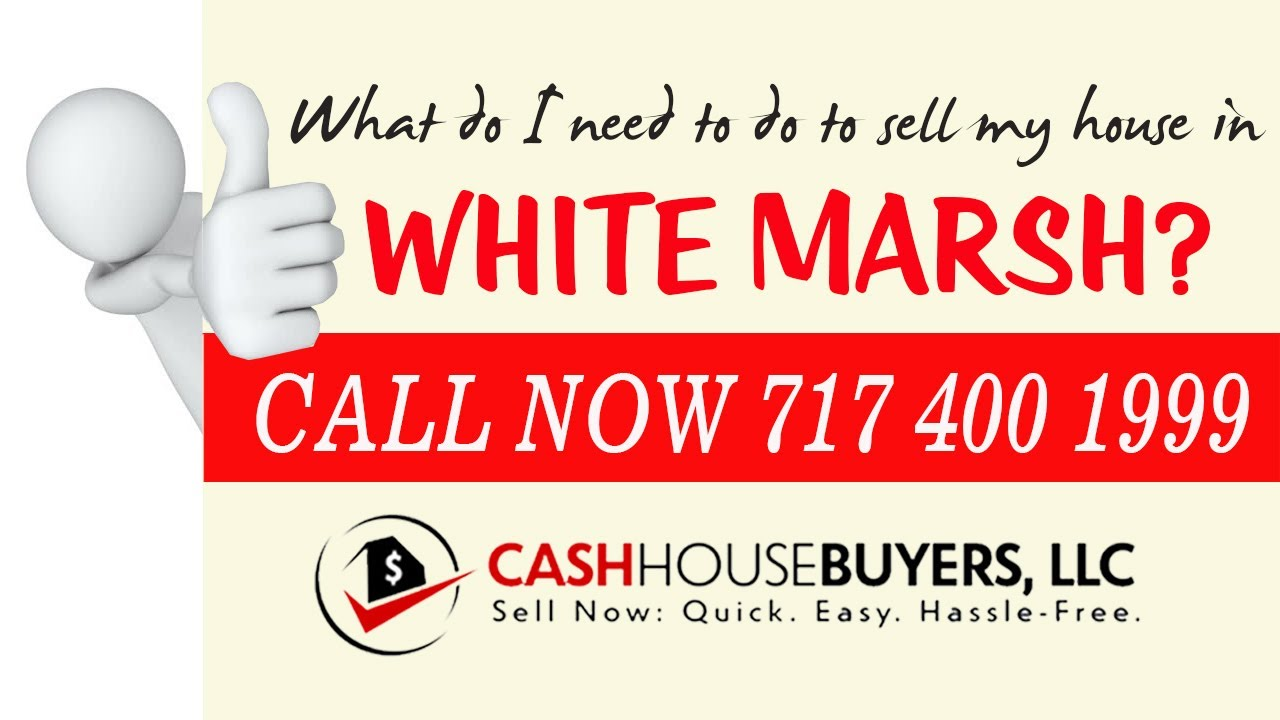 What do I need to do to sell my house fast in White Marsh MD   Call 7174001999   We Buy House