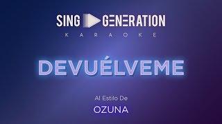 Ozuna - Devuélveme - Sing Generation Karaoke