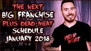 THE NEXT BIG FRANCHISE on the Kill Count + JANUARY 2018 SCHEDULE for Dead Meat