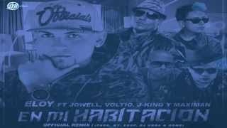 En Mi Habitacion Remix - Eloy Ft. Jowell, Julio Voltio y J king y Maximan dale a me gusta :'D