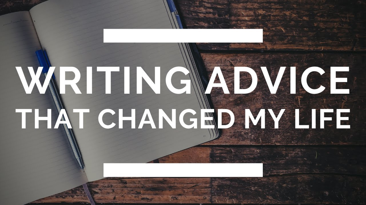 3 Pieces of Writing Advice That Changed My Life