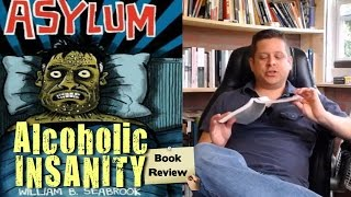 AlCoHoLiC InSaNiTy - Asylum - William Seabrook book Review