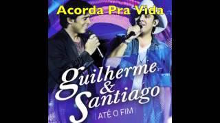 Acorda Pra Vida - Guilherme & Santiago