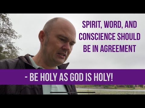 Spirit, Word, And Conscience Should Be In Agreement - BE HOLY AS GOD IS HOLY!