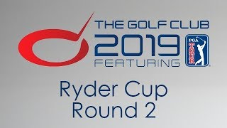 The Golf Club 2019 - Ryder Cup Round 2