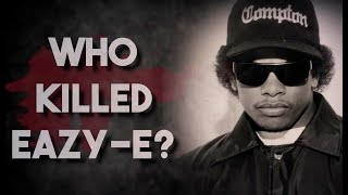 WHO KILLED EAZY-E ?