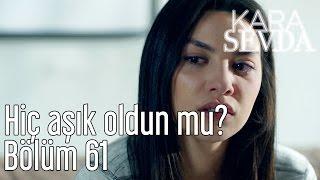 Kara Sevda 61. Bölüm - Hiç Aşık Oldun mu?