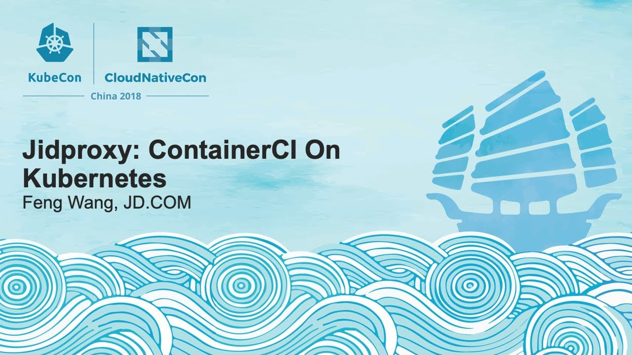 Jidproxy: ContainerCI On Kubernetes - Feng Wang, JD.COM