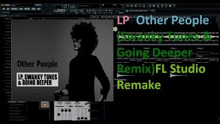LP Other People Swanky Tunes Going Deeper Remix FL Studio Remake